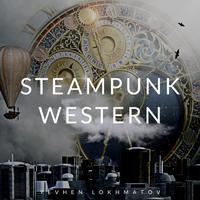Steampunk Western - Yevhen Lokhmatov