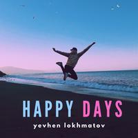 Yevhen Lokhmatov - Happy Days