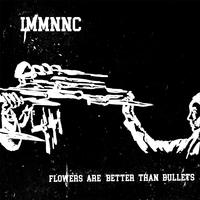 IMMNNC - Flowers Are Better Than Bullets