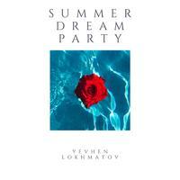 Yevhen Lokhmatov - Summer Dream Party
