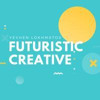 Yevhen Lokhmatov - Futuristic Creative