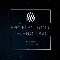 Yevhen Lokhmatov - Epic Electronic Technologic