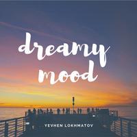 Yevhen Lokhmatov - Dreamy Mood