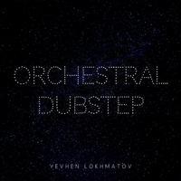 Yevhen Lokhmatov - Orchestral Dubstep