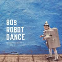 Yevhen Lokhmatov - 80s Robot Dance
