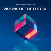 Yevhen Lokhmatov - Visions Of The Future