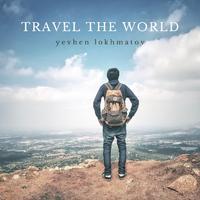 Yevhen Lokhmatov - Travel The World
